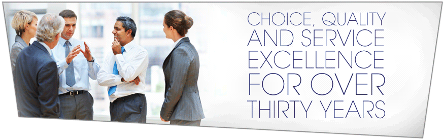 Choice, Quality and Service Excellence for Over Thirty Years